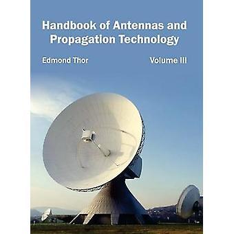 Handbook of Antennas and Propagation Technology Volume III by Thor & Edmond