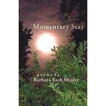 Momentary Stay by Shisler & Barbara Esch