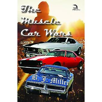 The Muscle Car Wars by Miller & B. J.