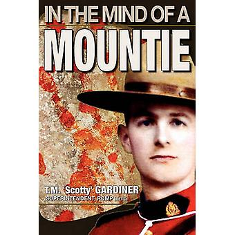 In the Mind of a Mountie by Gardiner & T. M. Scotty