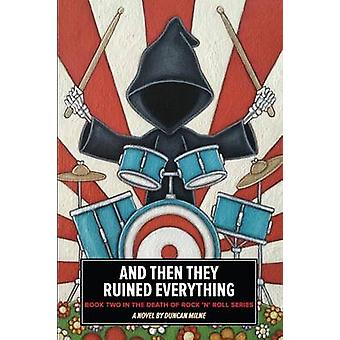 And Then They Ruined Everything Book Two in the Death of Rock n Roll Series by Milne & Duncan