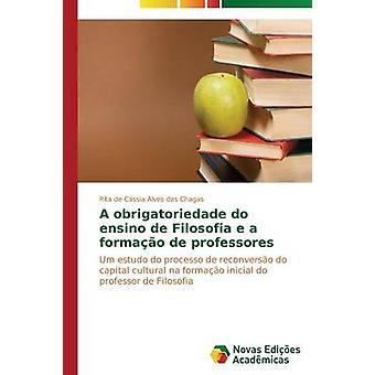 A obrigatoriedade do ensino de Filosofia e a formao de professores by Alves das Chagas Rita de Cssia