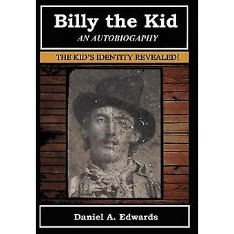 Billy the Kid An Autobiograpy The Story of Brushy Bill Roberts by Edwards & Daniel A.