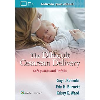 The Difficult Cesarean Delivery Safeguards and Pitfalls by Benrubi & Guy I.