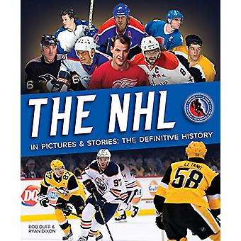 The NHL in Pictures and Stories - The Definitive History by Bob Duff -
