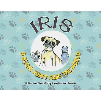 Iris-A Blind Puppy-Sees the World by Inga Eissmann Buccella - 9780578