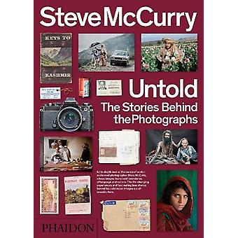 Steve McCurry Untold - The Stories Behind the Photographs by Steve McC
