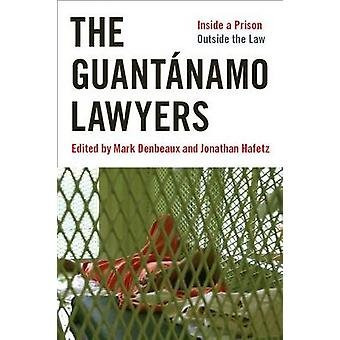 The Guantanamo Lawyers - Inside a Prison Outside the Law by Jonathan H