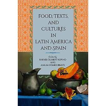 Food - Texts - and Cultures in Latin America and Spain by Rafael Clim