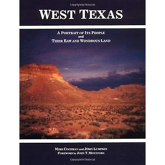 West Texas - A Portrait of Its People and Their Raw and Wondrous Land