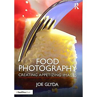 Food Photography - Creating Appetizing Images by Joe Glyda - 978113850