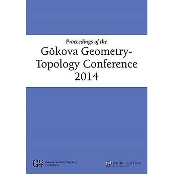 Proceedings of the Gokova Geometry- Topology Conference 2014 by Selma