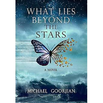 What Lies Beyond the Stars - Een roman van Michael Goorjian - 97817818076