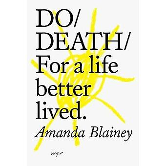 Do Death - For A Life Better Lived by Amanda Blainey - 9781907974670 B