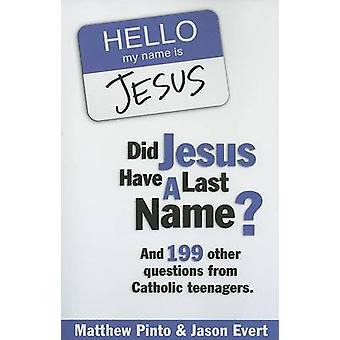 Did Jesus Have a Last Name? - And 199 Other Questions from Catholic Te