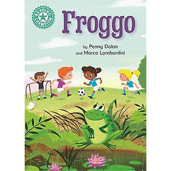 Reading Champion Froggo  Independent Reading Turquoise 7 by Penny Dolan & Illustrated by Marco Lombardini