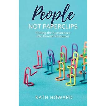 People Not Paperclips - Putting the human back into Human Resources by