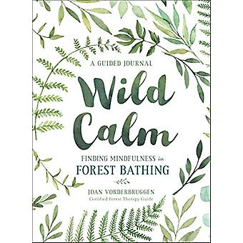 Wild Calm - Finding Mindfulness in Forest Bathing by Joan Vorderbrugge