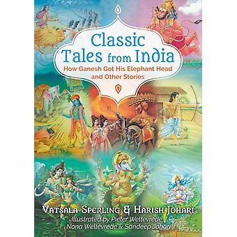 Classic Tales from India  How Ganesh Got His Elephant Head and Other Stories by Vatsala Sperling & Harish Johari & Illustrated by Pieter Weltevrede & Illustrated by Nona Weltevrede & Illustrated by Sandeep Johari