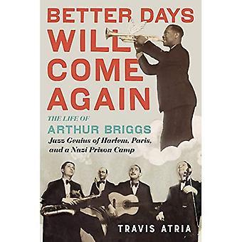 Better Days Will Come Again: The Life of Arthur Briggs, Jazz Genius of Harlem, Parijs en een nazi-gevangeniskamp