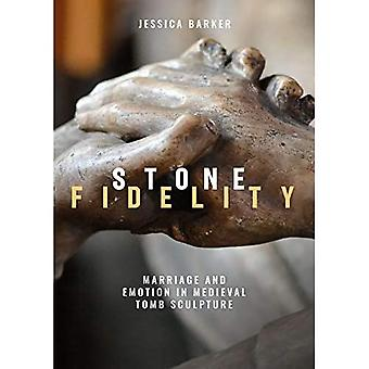 Stone Fidelity - Marriage and Emotion in Medieval Tomb Sculpture