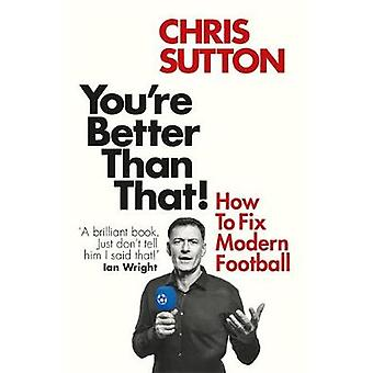 You're Better Than That How To Fix Modern Football