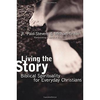 Living the Story - Biblical Spirituality for Everyday Christians by R.