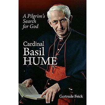 Cardinal Basil Hume - A Pilgrim's Search for God by Gertrude Feick - 9
