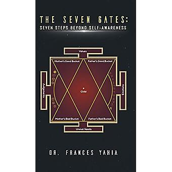 The Seven Gates - Seven Steps Beyond Self-Awareness by Dr. Frances Yah