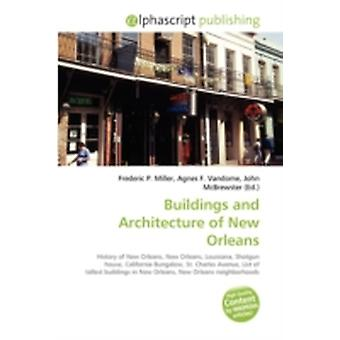Buildings and Architecture of New Orleans by Frederic P MillerAgnes F VandomeJohn McBrewster