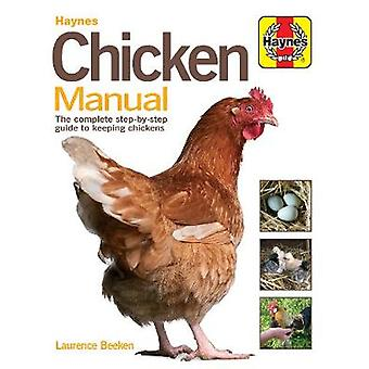 Chicken Manual The Complete Stepbystep Guide to Keeping Chickens Haynes Manuals