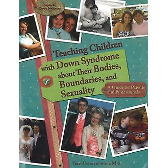 Teaching Children with Down Syndrome About Their Bodies Boundaries amp Sexuality  A Guide for Parents amp Professionals by Terri Couwenhoven