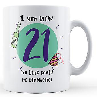 Ahora estoy 21 (por lo que puede ser alcohólico) cumpleaños - taza impresa