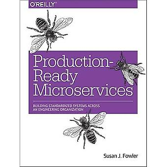 Production-Ready Microservices - Building Standardized Systems Across