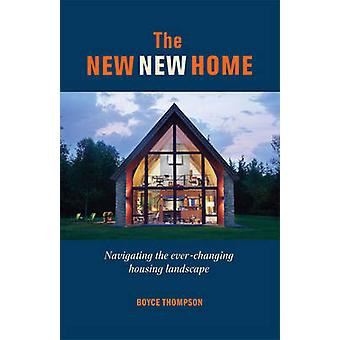 The New - New Home - How to Navigate Today's Housing Landscape by Boyc