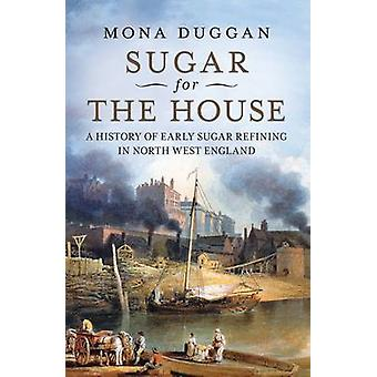 Sugar for the House - A History of Early Sugar Refining in North West