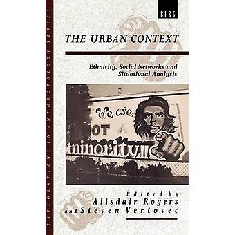 The Urban Context Ethnicity Social Networks and Situational Analysis by Rogers & Alisdair