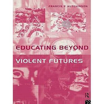 Éduquer les Futures violentes par Hutchinson & Francis P.