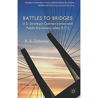Battles to Bridges Us Strategic Communication and Public Diplomacy After 911 by Zaharna & R. S.