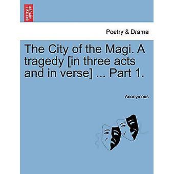 Byen magi. En tragedie i tre akter og i vers... Del 1. af anonym