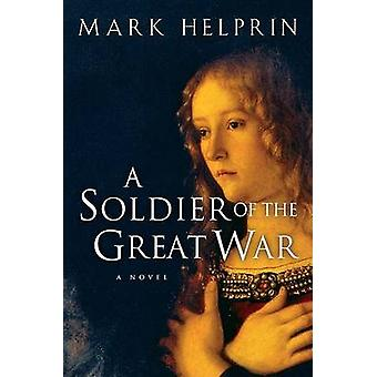 A Soldier of the Great War by Mark Helprin - 9780156031134 Book
