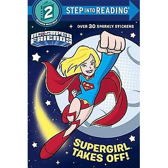 Supergirl Takes Off! (DC Super Friends) by Courtney Carbone - Random