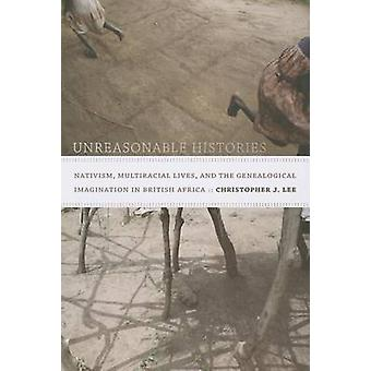 Unreasonable Histories - Nativism - Multiracial Lives - and the Geneal