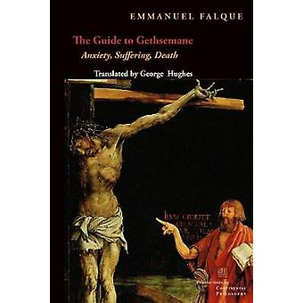 The Guide to Gethsemane - Anxiety - Suffering - Death by The Guide to