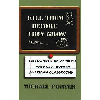Kill Them Before They Grow - Misdiagnosis of African American Boys in