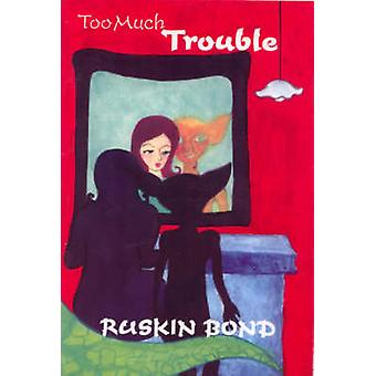 Too Much Trouble by Ruskin Bond - 9788129109255 Book
