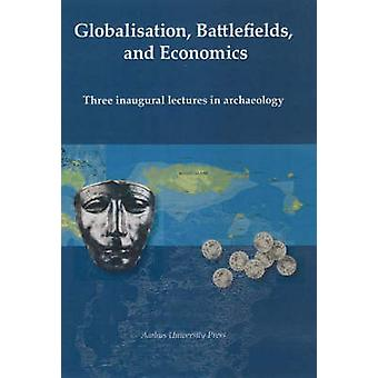 Globalization - Battlefields and Economics - Three Inaugural Lectures