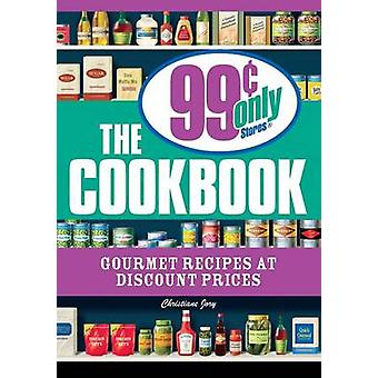 The 99 Cent Only Stores Cookbook Gourmet Recipes at Discount Prices by Jory & Christiane