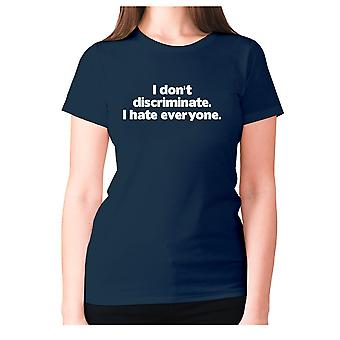 Womens funny rude t-shirt slogan tee ladies offensive - I don't discriminate. I hate everyone
