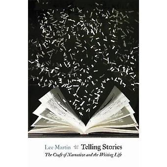 Telling Stories The Craft of Narrative and the Writing Life by Martin & Lee